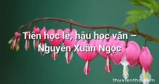 Tiên học lễ, hậu học văn – Nguyễn Xuân Ngọc