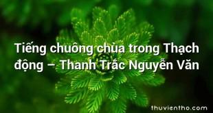 Tiếng chuông chùa trong Thạch động – Thanh Trắc Nguyễn Văn