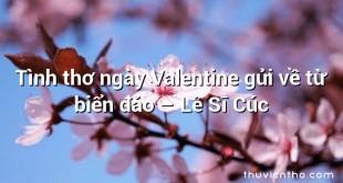 Tình thơ ngày Valentine gửi về từ biển đảo – Lê Sĩ Cúc
