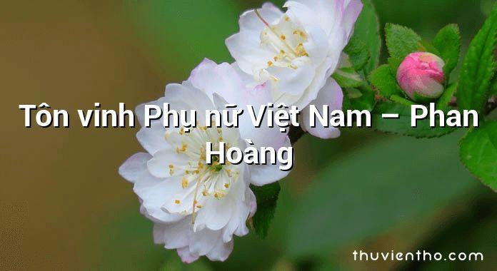 Tôn vinh Phụ nữ Việt Nam – Phan Hoàng