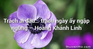 Trách ai đâu… trách ngày ấy ngập ngừng – Hoàng Khánh Linh