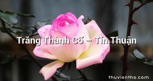 Trăng Thành Cổ – Tín Thuận