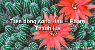 Trên dòng sông Hậu – Phạm Thanh Hà
