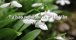 Tự hào nghề lái xe – Hà Văn Thắng