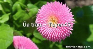 Úa trầu – Tuyen45