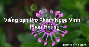 Viếng bạn thơ Phạm Ngọc Vĩnh – Phan Hoàng