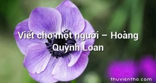 Viết cho một người – Hoàng Quỳnh Loan