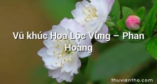 Vũ khúc Hoa Lộc Vừng – Phan Hoàng