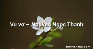 Vu vơ – Nguyễn Ngọc Thanh