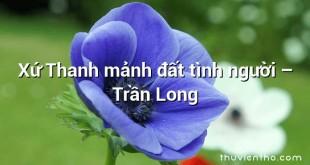 Xứ Thanh mảnh đất tình người – Trần Long