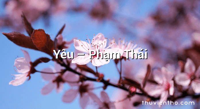 Yêu – Phạm Thái