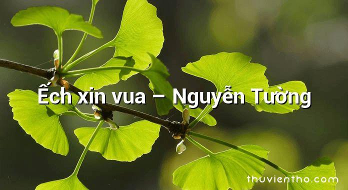 Ếch xin vua – Nguyễn Tường