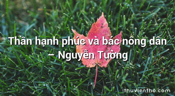 Thần hạnh phúc và bác nông dân – Nguyễn Tường
