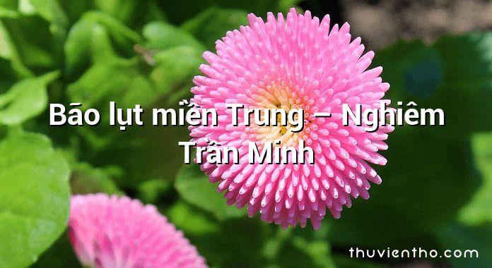 Bão lụt miền Trung – Nghiêm Trần Minh