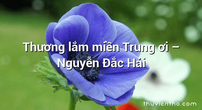 Thương lắm miền Trung ơi – Nguyễn Đắc Hải