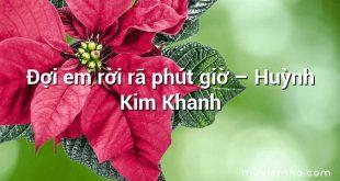 Đợi em rời rã phút giờ – Huỳnh Kim Khanh