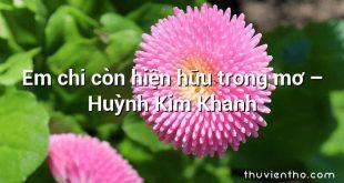Em chi còn hiện hữu trong mơ – Huỳnh Kim Khanh