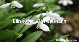 Lần cuối – Cao Vị Khanh