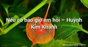 Nếu có bao giờ em hỏi – Huỳnh Kim Khanh