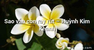 Sao vẫn còn ray rứt – Huỳnh Kim Khanh