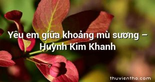Yêu em giữa khoảng mù sương – Huỳnh Kim Khanh