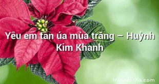 Yêu em tàn úa  mùa trăng – Huỳnh Kim Khanh