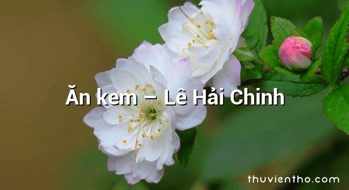 Ăn kem – Lê Hải Chinh