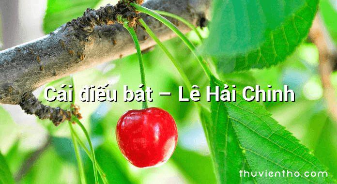 Cái điếu bát – Lê Hải Chinh
