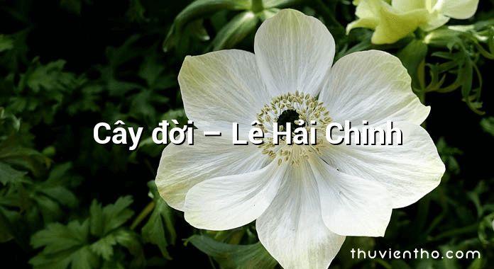 Cây đời – Lê Hải Chinh