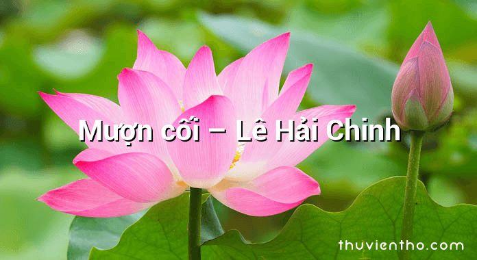 Mượn cối – Lê Hải Chinh