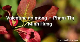 Valentine ảo mộng – Phạm Thị Minh Hưng